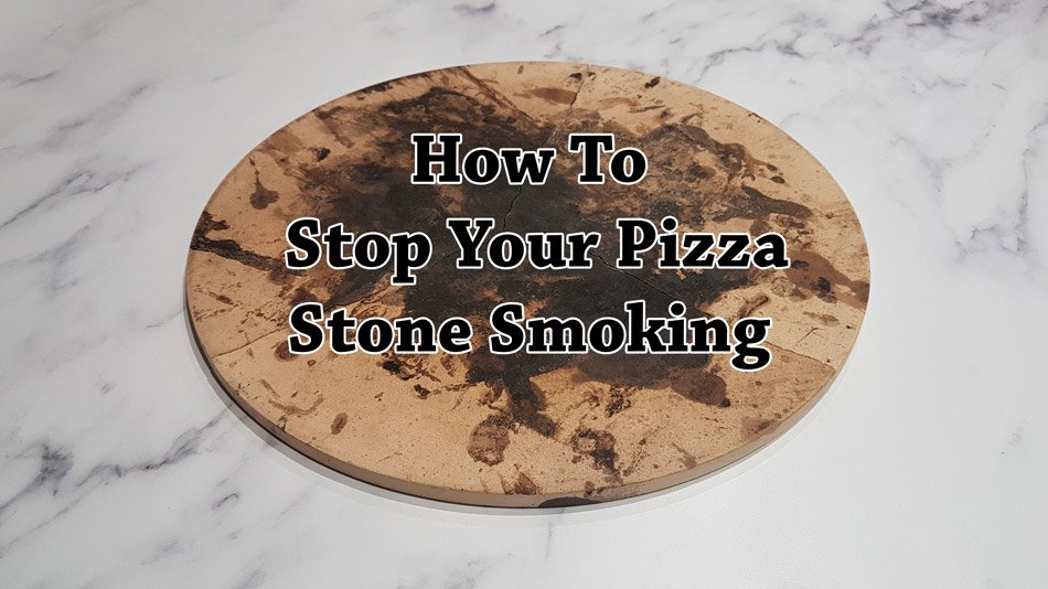 How To Stop Your Pizza Stone Smoking And Smelling Like It's